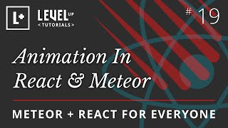 Meteor & React For Everyone #19 - Animation In React & Meteor