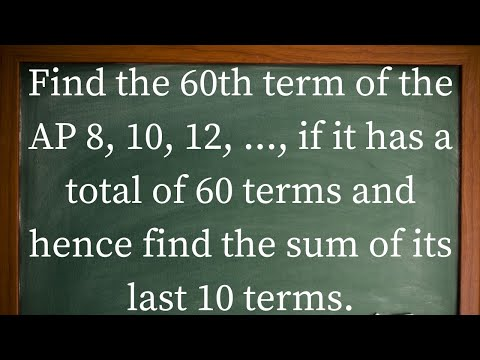Find The 60th Term Of The AP 8, 10, 12, ..., If It Has A Total Of 60 Terms And Hence Find The Sum Of
