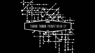 Turbo Turbo - Promethean [GND Records] 2013
