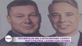 Tóth Bertalan: még a héten döntenek a kispesti MSZP-s politikus, Lackner Csaba ügyében