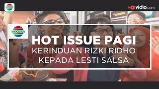 Kerinduan Rizki Ridho Kepada Lesti Salsa - Hot Issue Pagi 27/12/15
