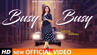 Busy Busy | Video Song | Arpita Bansal | Latest  Song | New Song | Aim
