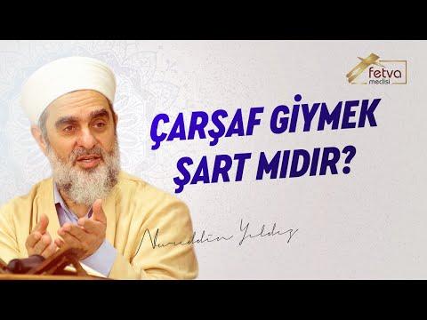 Çarşaf giymek şart mıdır? -Nureddin Yıldız - fetvameclisi.com