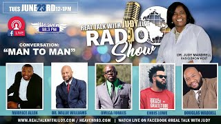 "Real Talk with Judy LIVE Radio Show - ""Man to Man"" (6/23/2020)"