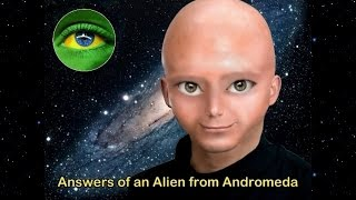 121 - ANSWERS OF AN ALIEN FROM ANDROMEDA