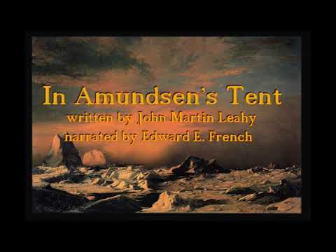 In Amundsen's Tent  By John Martin Leahy Narrated By Edward E  French