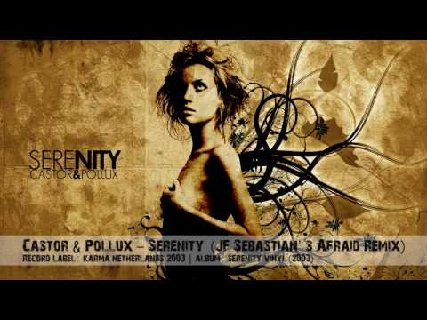 Castor & Pollux - Serenity (JF Sebastian's Don't Be Afraid Remix)