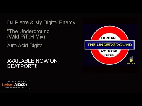 DJ Pierre & My Digital Enemy - The Underground (Wild PiTcH Mix)