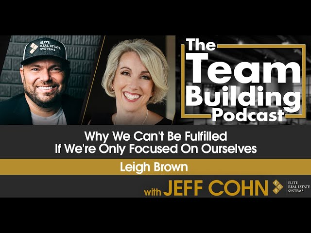 Leigh Brown On Why We Can't Be Fulfilled If We're Only Focused On Ourselves