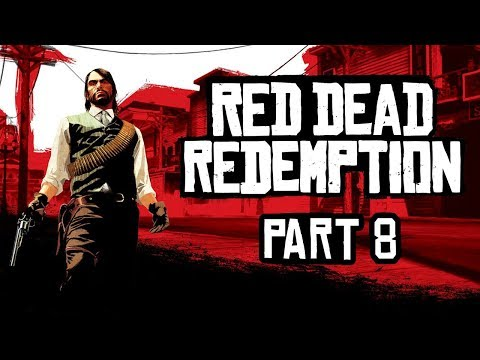 Red Dead Redemption - Part 8 - Only Sometimes The Good Guys