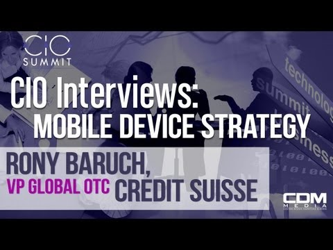 Utilizing a Mobile Device Strategy with Rony Baruch, VP IT, Credit Suisse