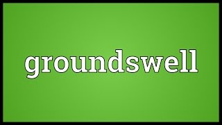 Groundswell Meaning