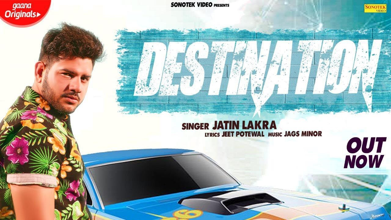 Destination | Lyrical Video | Jatin Lakra | Chaal Jaaga Sikka | Latest Haryanvi Song 2019