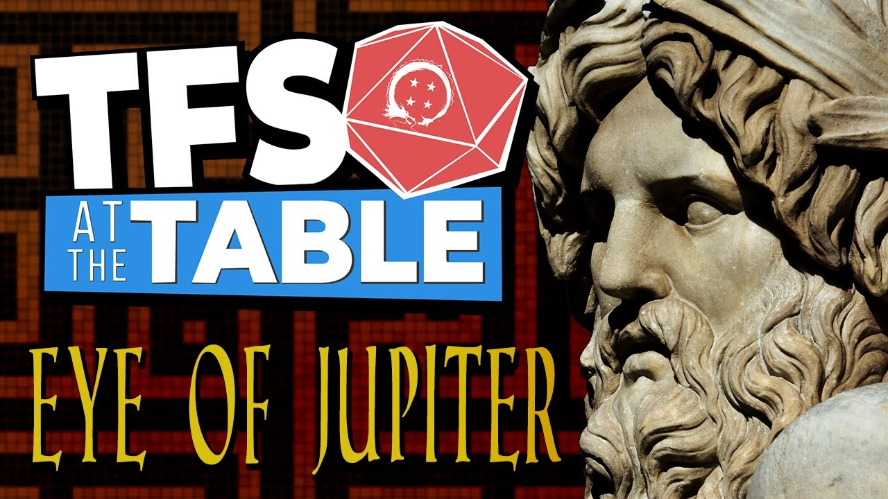 The Eye Of Jupiter   TFS At The Table   Table Top One-Shot