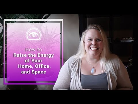 How to Raise the Energy of Your Home, Office and Space