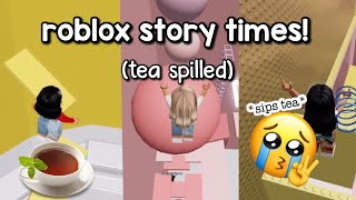 ROBLOX STORYTIMES (NOT MY STROIES) *TEA SPILLED* ||TIK TOK STORY TIMES||