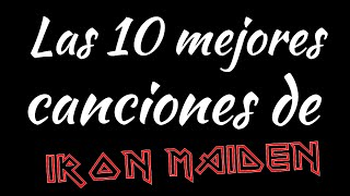 Las 10 mejores canciones de IRON MAIDEN