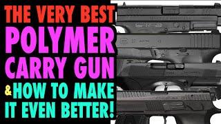 Best Polymer Carry Gun (& How to Make It Better)