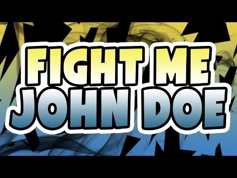 FIGHT ME JOHN DOE!