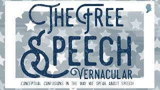 The Free Speech Vernacular: Conceptual Confusions in the Way We Speak about Speech