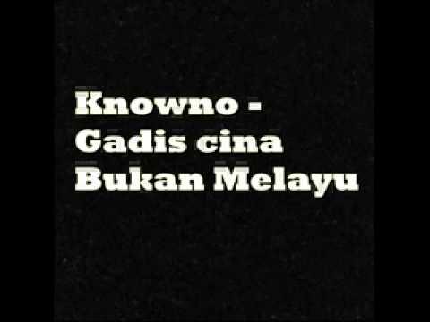 Knowno - Gadis Cina Bukan Melayu