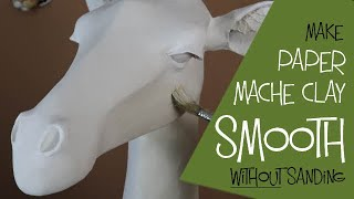 Make Paper Mache Clay Smooth Without Sanding