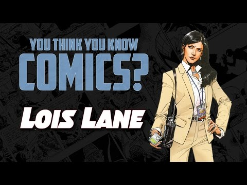 Lois Lane - You Think You Know Comics?