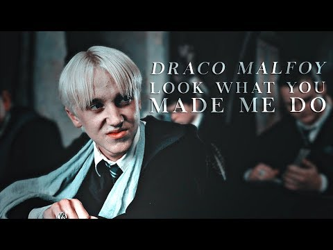 Draco Malfoy | Look what you made me do