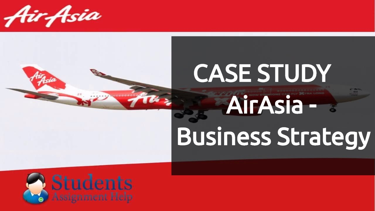 case study on business strategy of air asia swot analysis by case study on business strategy of air asia swot analysis by assignment helper