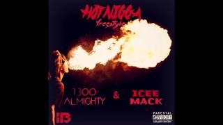 "Video 1300 Almighty ft icee Mack- ""HOT NIGGA"" Freestyle download MP3, 3GP, MP4, WEBM, AVI, FLV Agustus 2018"