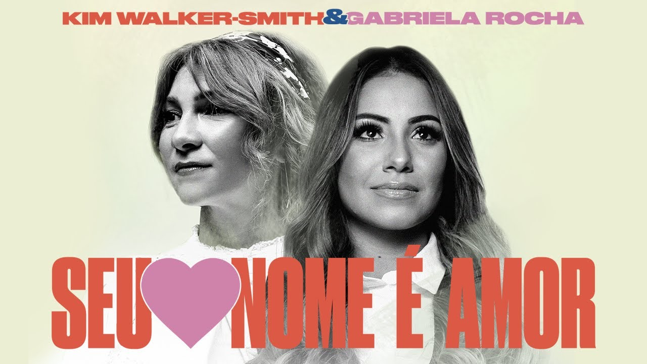 Gabriela Rocha, Kim Walker-Smith – Seu Nome É Amor (Love Has a Name)