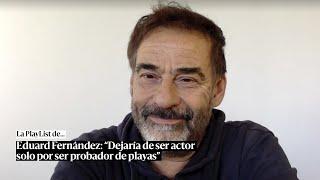La playlist de Eduard Fernández