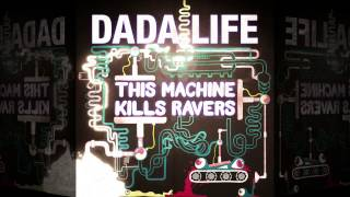 Dada Life - This Machine Kills Ravers