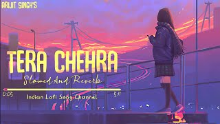 Arijit Singh - Tera Chehra (Slowed To Perfection And Reverb) - Indian Lofi Song Channel