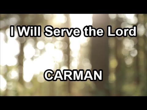 I Will Serve the Lord - Carmen  (Lyrics)