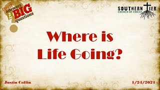 Where is Life Going? - Justin Coffin - 01-24-2021