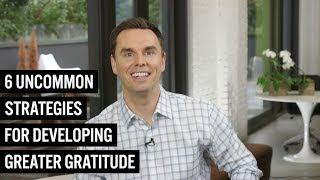 6 Uncommon Strategies For Developing Greater Gratitude