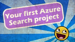 Your first Azure Search project