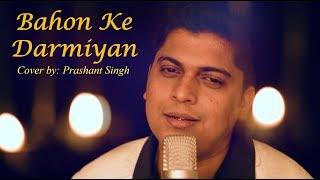 Bahon Ke Darmiyan(Reprise Cover) | Khamoshi The Musical | Prashant Singh