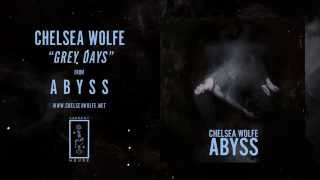 Chelsea Wolfe  - Grey Days (Official Audio)