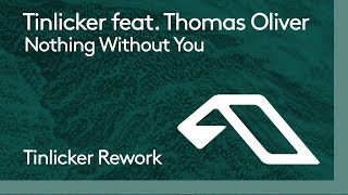 Tinlicker feat. Thomas Oliver - Nothing Without You (Tinlicker Rework)