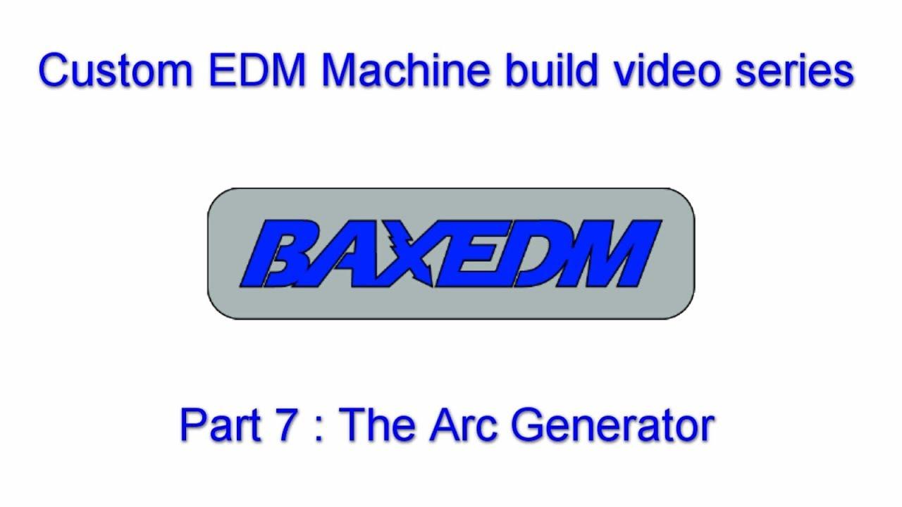 BAXEDM Custom EDM Machine Build, Part 7 : The Arc Generator