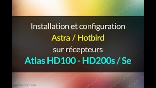 [Tuto] Installation et Configuration Astra/Hotbird sur un récepteur Atlas HD100 / 200s/Se