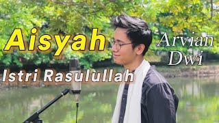 Download AISYAH ISTRI RASULULLAH [COVER] - ARVIAN DWI