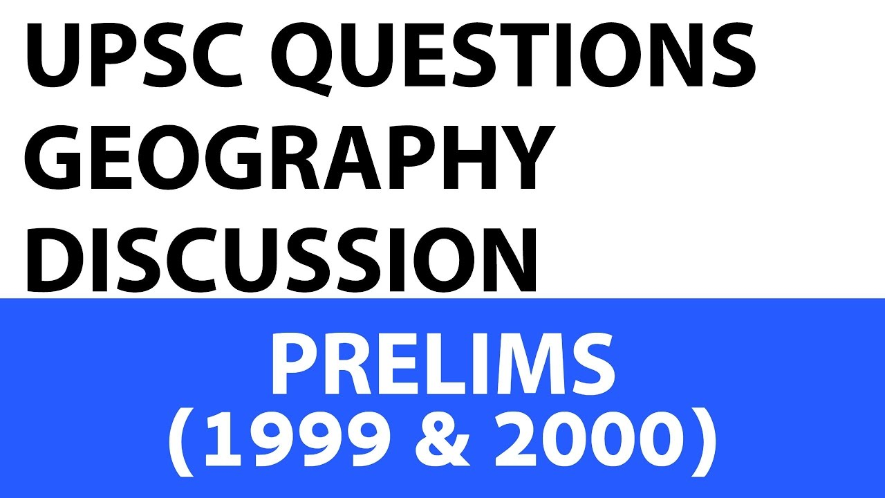 Upsc - Geography Questions Upsc Prelims 1999 2000 Past Paper Analysed