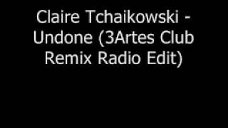 Claire Tchaikowski - Undone (3Artes Club Remix Radio Edit)