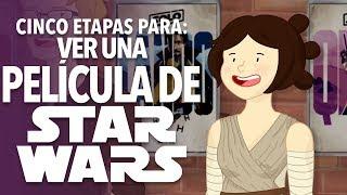 Cinco Etapas para Ver una Película de Star Wars