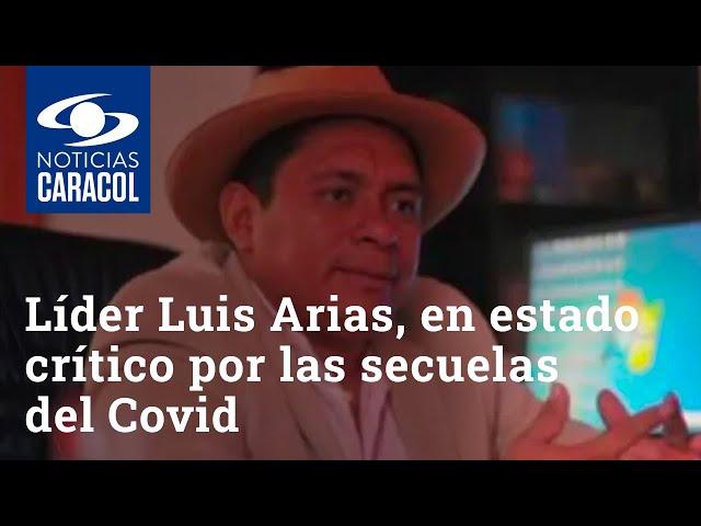 Líder indígena Luis Fernando Arias, en estado crítico por las secuelas del coronavirus