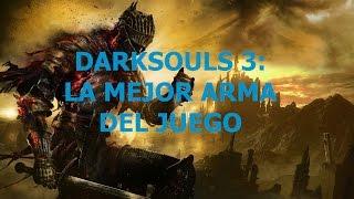 Darksouls 3: la mejor arma del juego