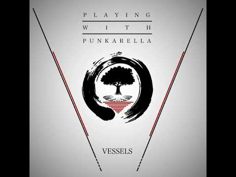 Playing With Punkarella - Vessels